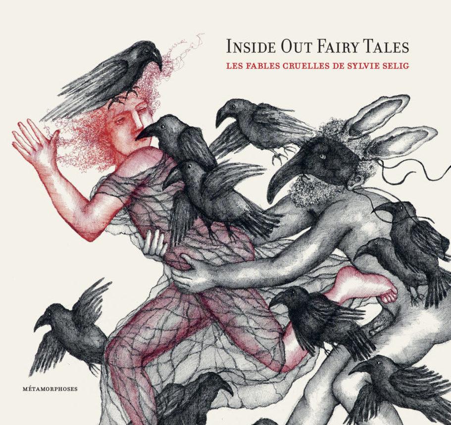 Inside Out Fairy Tales. Les fables cruelles de Sylvie Selig
