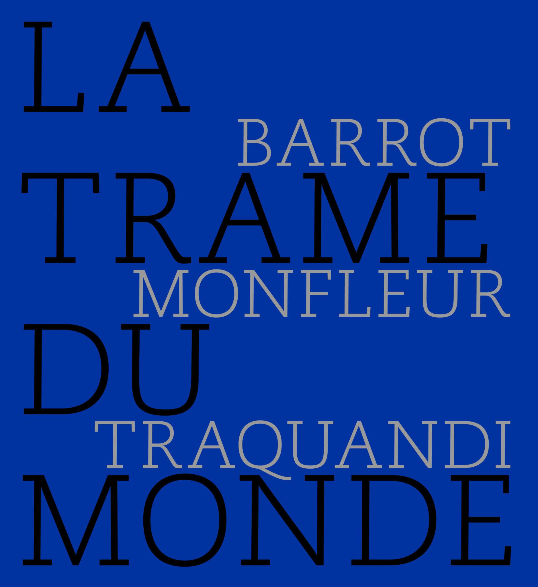 Barrot, Monfleur, Taquandi : la trame du monde